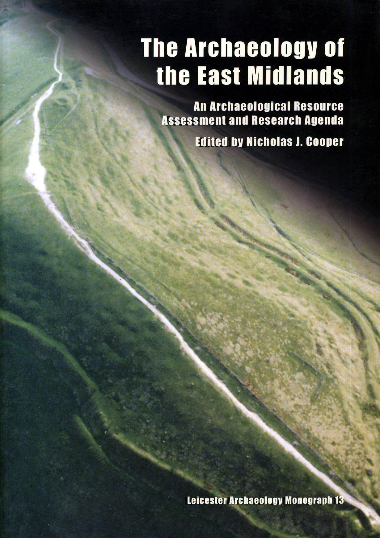 """An image of the front cover of """"The Archaeology of the East Midlands: An Archaeological Resource Assessment and Research Agenda"""", edited by Nicholas J Cooper"""